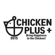 0515 CHICKEN PLUS + BRING HAPPINESS TO THE CHICKEN!
