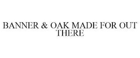 BANNER & OAK MADE FOR OUT THERE