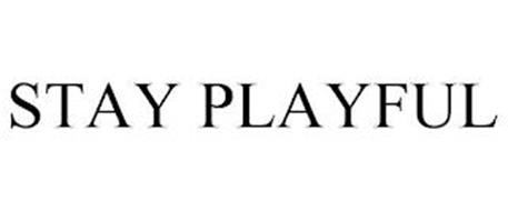 STAY PLAYFUL