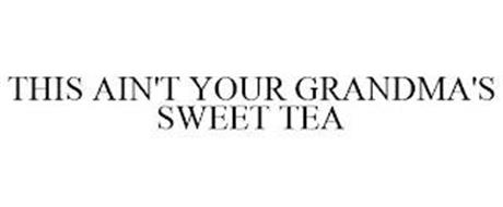 THIS AIN'T YOUR GRANDMA'S SWEET TEA