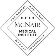 MCNAIR MEDICAL INSTITUTE THE ROBERT AND JANICE MCNAIR FOUNDATION