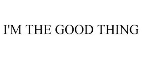 I'M THE GOOD THING