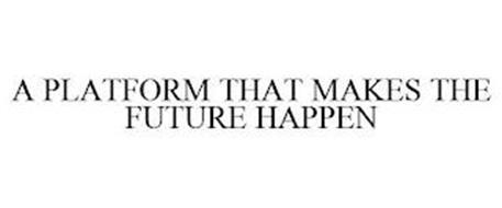 A PLATFORM THAT MAKES THE FUTURE HAPPEN