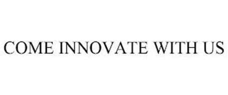 COME INNOVATE WITH US