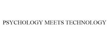 PSYCHOLOGY MEETS TECHNOLOGY