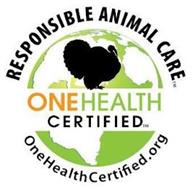 RESPONSIBLE ANIMAL CARE ONEHEALTH CERTIFIED ONEHEALTHCERTIFIED.ORG