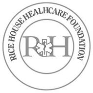 RICE HOUSE HEALTHCARE FOUNDATION RH