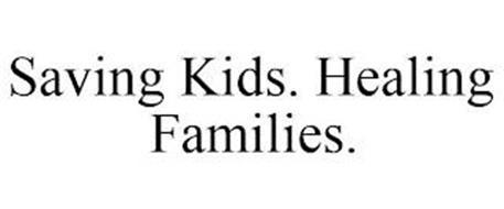 SAVING KIDS. HEALING FAMILIES.