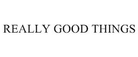 REALLY GOOD THINGS