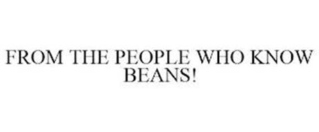 FROM THE PEOPLE WHO KNOW BEANS!
