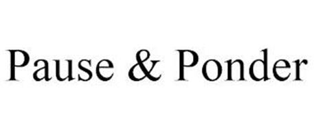 PAUSE & PONDER