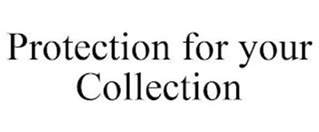 PROTECTION FOR YOUR COLLECTION