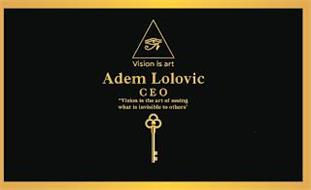VISION IS ART ADEM LOLOVIC CEO