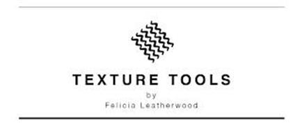 TEXTURE TOOLS BY FELICIA LEATHERWOOD