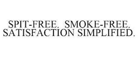 SPIT-FREE. SMOKE-FREE. SATISFACTION SIMPLIFIED.