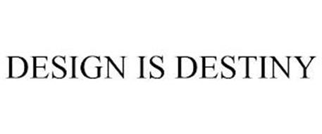 DESIGN IS DESTINY