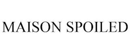 MAISON SPOILED