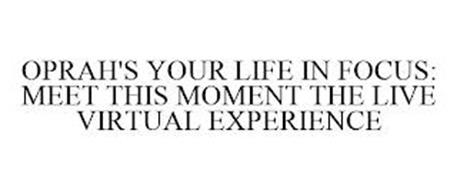 OPRAH'S YOUR LIFE IN FOCUS: MEET THIS MOMENT THE LIVE VIRTUAL EXPERIENCE