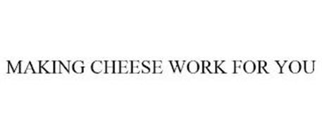 MAKING CHEESE WORK FOR YOU
