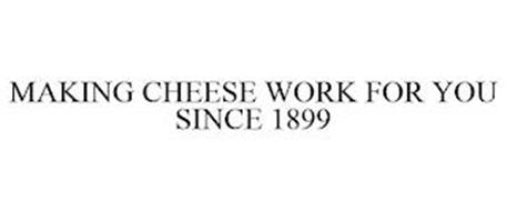 MAKING CHEESE WORK FOR YOU SINCE 1899