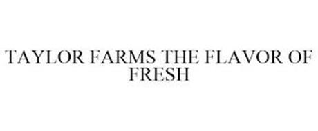 TAYLOR FARMS THE FLAVOR OF FRESH