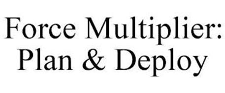 FORCE MULTIPLIER: PLAN & DEPLOY