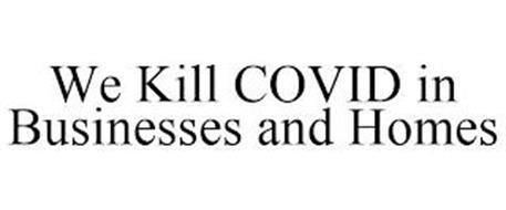 WE KILL COVID IN BUSINESSES AND HOMES