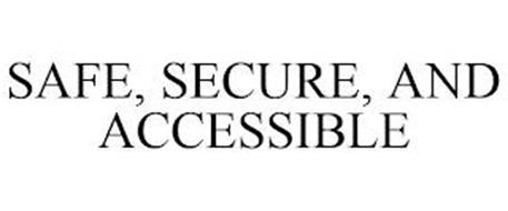 SAFE, SECURE, AND ACCESSIBLE
