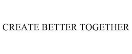 CREATE BETTER TOGETHER