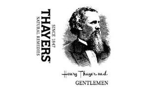 SINCE 1847 THAYERS NATURAL REMEDIES HENRY THAYER, M.D. GENTLEMEN