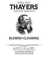 SINCE 1847 THAYERS NATURAL REMEDIES BLEMISH CLEARING WITCH HAZEL ALOE VERA FORMULA WITH 2% SALICYLIC ACID