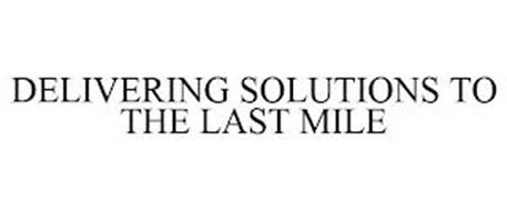 DELIVERING SOLUTIONS TO THE LAST MILE