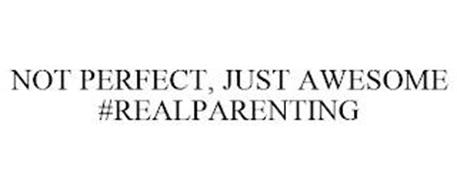 NOT PERFECT, JUST AWESOME #REALPARENTING