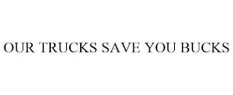 OUR TRUCKS SAVE YOU BUCKS