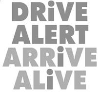 DRIVE ALERT ARRIVE ALIVE