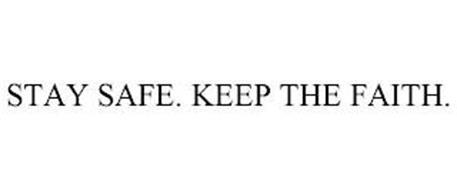 STAY SAFE. KEEP THE FAITH.