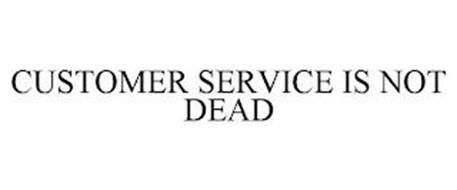 CUSTOMER SERVICE IS NOT DEAD