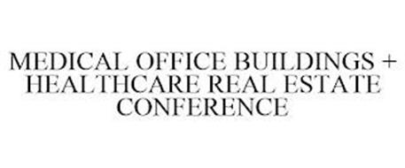 MEDICAL OFFICE BUILDINGS + HEALTHCARE REAL ESTATE CONFERENCE