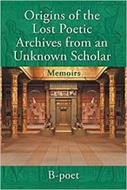 ORIGINS OF THE LOST POETIC ARCHIVES FROM AN UNKNOWN SCHOLAR (MEMOIRS) B-POET