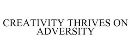 CREATIVITY THRIVES ON ADVERSITY
