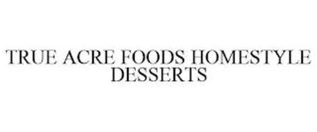 TRUE ACRE FOODS HOMESTYLE DESSERTS