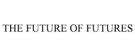 THE FUTURE OF FUTURES