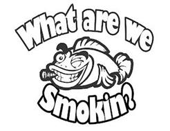 WHAT ARE WE SMOKIN?