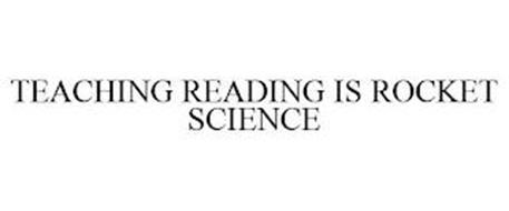 TEACHING READING IS ROCKET SCIENCE