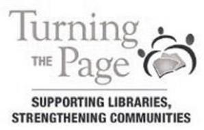 TURNING THE PAGE SUPPORTING LIBRARIES, STRENGTHENING COMMUNITIES