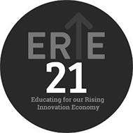 ERIE 21 EDUCATING FOR OUR RISING INNOVATION ECONOMY