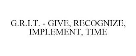 G.R.I.T. - GIVE, RECOGNIZE, IMPLEMENT, TIME
