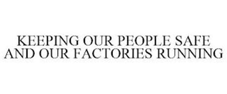 KEEPING OUR PEOPLE SAFE AND OUR FACTORIES RUNNING