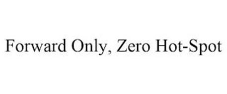 FORWARD ONLY, ZERO HOT-SPOT