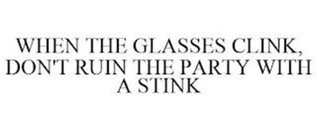 WHEN THE GLASSES CLINK, DON'T RUIN THE PARTY WITH A STINK